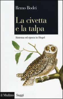 La civetta e la talpa. Sistema ed epoca in Hegel.pdf