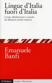 Le lingue d'Italia fuori d'Italia. Europa, Mediterraneo e Levante dal Medioevo all età moderna