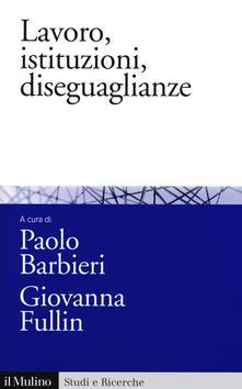 Lavoro, istituzioni, diseguaglianze. Sociologia comparata del mercato del lavoro - copertina