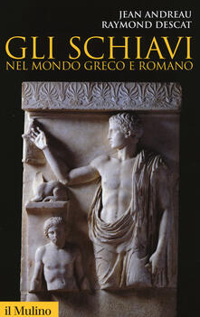 Gli schiavi nel mondo greco e romano - Jean Andreau,Raymond Descat - copertina
