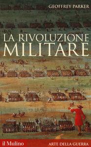 Libro La rivoluzione militare Geoffrey Parker