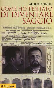 Libro Come ho tentato di diventare saggio Altiero Spinelli