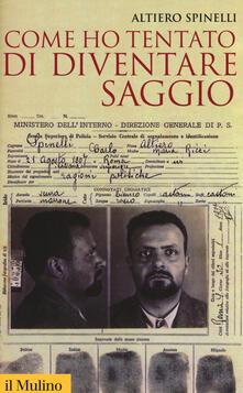 Come ho tentato di diventare saggio - Altiero Spinelli - copertina