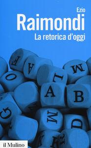 Foto Cover di La retorica d'oggi, Libro di Ezio Raimondi, edito da Il Mulino