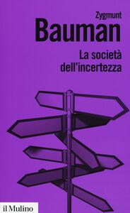 Libro La società dell'incertezza Zygmunt Bauman