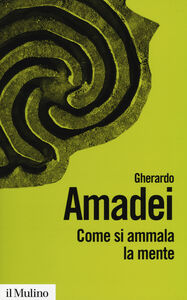 Libro Come si ammala la mente Gherardo Amadei