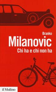 Libro Chi ha e chi non ha. Storie di disuguaglianze Branko Milanovic