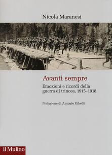 Avanti sempre. Emozioni e ricordi della guerra di trincea, 1915-1918 - Nicola Maranesi - copertina