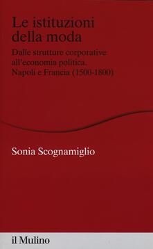 Equilibrifestival.it Le istituzioni della moda. Dalle strutture corporative all'economia politica. Napoli e Francia (1500-1800) Image