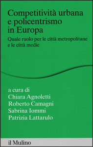 Foto Cover di Competitività urbana e policentrismo in Europa. Quale ruolo per le città metropolitane e le città medie, Libro di  edito da Il Mulino