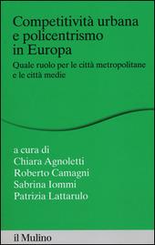 Competitività urbana e policentrismo in Europa. Quale ruolo per le città metropolitane e le città medie