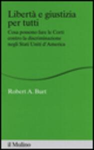 Foto Cover di Libertà e giustizia per tutti. Cosa possono fare le Corti contro la discriminazione negli Stati Uniti d'America, Libro di Robert A. Burt, edito da Il Mulino