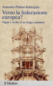 Libro Verso la federazione europea? Tappe e svolte di un lungo cammino Antonio Padoa Schioppa