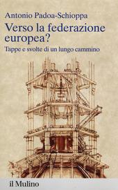 Verso la federazione europea? Tappe e svolte di un lungo cammino