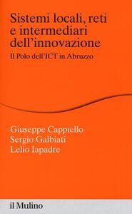 Foto Cover di Sistemi locali, reti e intermediari dell'innovazione. Il polo dell'ICT in Abruzzo, Libro di AA.VV edito da Il Mulino