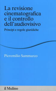 Libro La revisione cinematografica e il controllo dell'audiovisivo. Principi e regole giuridiche Pieremilio Sammarco