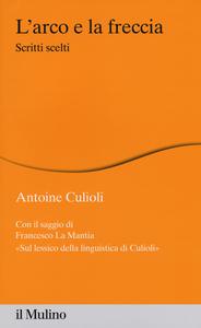 Libro L' arco e la freccia. Scritti scelti Antoine Culioli