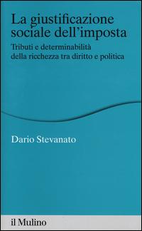 La giustificazione sociale dell'imposta. Tributi e determinabilità della ricchezza tra diritto e politica