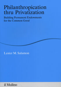 Libro Philanthropication thru privatization. Building permanent endowments for the common good Lester M. Salamon