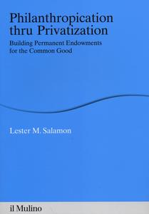 Libro Philanthropication thru privatization. Building permanent endowments for the common good Lester M. Salamon