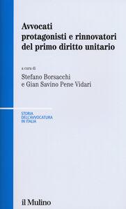 Libro Avvocati protagonisti e rinnovatori del primo diritto unitario