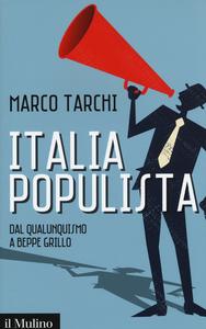 Libro Italia populista. Dal qualunquismo a Beppe Grillo Marco Tarchi