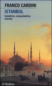 Libro Istanbul. Seduttrice, conquistatrice, sovrana Franco Cardini