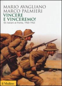 Libro Vincere e vinceremo! Gli italiani al fronte, 1940-1943 Mario Avagliano , Marco Palmieri
