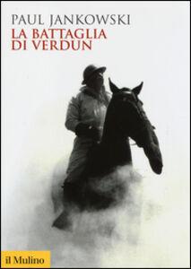 Libro La battaglia di Verdun Paul Jankowski