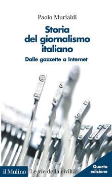 Storia del giornalismo italiano. Dalle gazzette a Internet - Paolo Murialdi - copertina