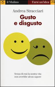 Libro Gusto e disgusto Andrea Stracciari