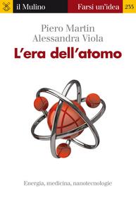 Libro L' era dell'atomo. Energia, medicina, nanotecnologie Piero Martin , Alessandra Viola