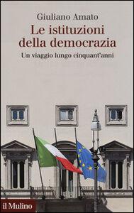 Libro Le istituzioni della democrazia. Un viaggio lungo cinquant'anni Giuliano Amato