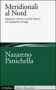 Libro Meridionali al Nord. Migrazioni interne e società italiana dal dopoguerra ad oggi Nazareno Panichella