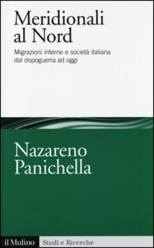 Meridionali al Nord. Migrazioni interne e società italiana dal dopoguerra ad oggi - Nazareno Panichella - copertina