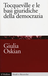 Libro Tocqueville e le basi giuridiche della democrazia Giulia Oskian