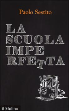 La scuola imperfetta. Idee per spezzare un circolo vizioso - Paolo Sestito - copertina