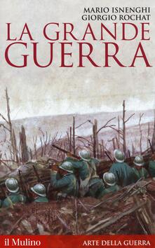 La Grande guerra. 1914-1918 - Mario Isnenghi,Giorgio Rochat - copertina