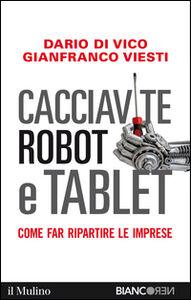 Foto Cover di Cacciavite, robot e tablet. Come far ripartire le imprese, Libro di Dario Di Vico,Gianfranco Viesti, edito da Il Mulino