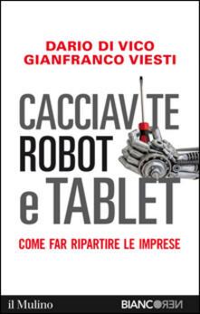 Cacciavite, robot e tablet. Come far ripartire le imprese - Dario Di Vico,Gianfranco Viesti - copertina