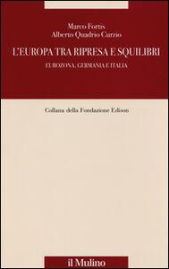 Foto Cover di L' Europa tra ripresa e squilibri. Eurozona, Germania e Italia, Libro di Marco Fortis,Alberto Quadrio Curzio, edito da Il Mulino