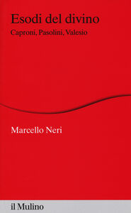 Foto Cover di Esodi del divino. Caproni, Pasolini, Valesio, Libro di Marcello Neri, edito da Il Mulino