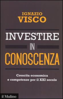 Investire in conoscenza. Crescita economica e competenze per il XXI secolo - Ignazio Visco - copertina