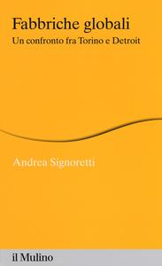Libro Fabbriche globali. Un confronto fra Torino e Detroit Andrea Signoretti