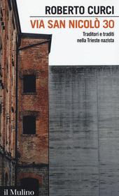 Via San Nicolò 30. Traditori e traditi nella Trieste nazista