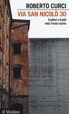Via San Nicolò 30. Traditori e traditi nella Trieste nazista -  Roberto Curci - copertina