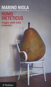 Libro Homo dieteticus. Viaggio nelle tribù alimentari Marino Niola