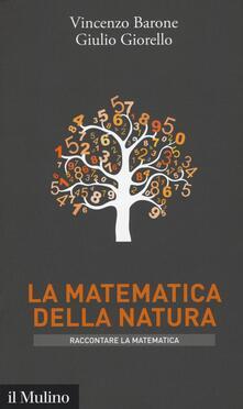 La matematica della natura - Vincenzo Barone,Giulio Giorello - copertina