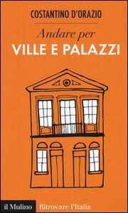 Libro Andare per ville e palazzi Costantino D'Orazio