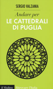 Foto Cover di Andare per le cattedrali di Puglia, Libro di Sergio Valzania, edito da Il Mulino